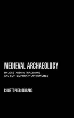 Medieval Archaeology: Understanding Traditions and Contemporary Approaches (Hardback)
