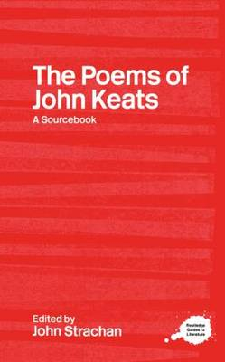 The Poems of John Keats: A Routledge Study Guide and Sourcebook - Routledge Guides to Literature (Hardback)