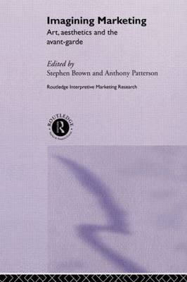 Imagining Marketing: Art, Aesthetics and the Avant-Garde - Routledge Interpretive Marketing Research (Hardback)