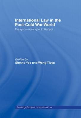 International Law in the Post-Cold War World: Essays in Memory of Li Haopei - Routledge Studies in International Law No.1 (Hardback)