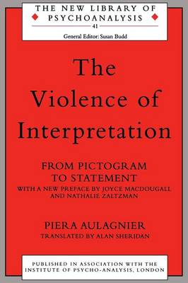 The Violence of Interpretation: From Pictogram to Statement - New Library of Psychoanalysis (Paperback)