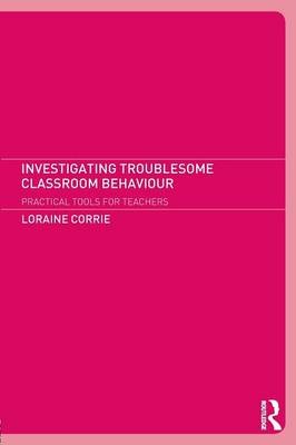 Investigating Troublesome Classroom Behaviours: Practical Tools for Teachers (Paperback)