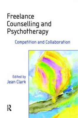 Freelance Counselling and Psychotherapy: Competition and Collaboration (Paperback)