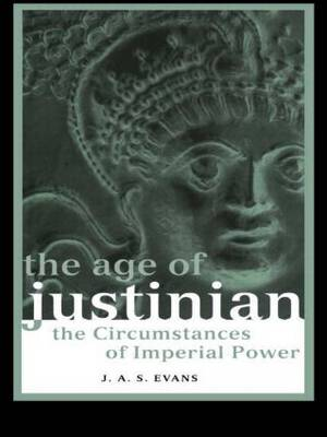 The Age of Justinian: The Circumstances of Imperial Power - Roman Imperial Biographies (Paperback)