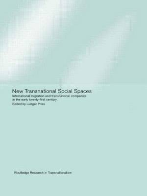 New Transnational Social Spaces: International Migration and Transnational Companies in the Early Twenty-First Century - Routledge Research in Transnationalism (Hardback)