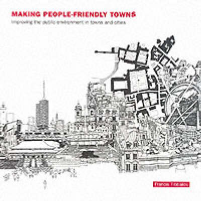 Making People-Friendly Towns: Improving the Public Environment in Towns and Cities (Paperback)