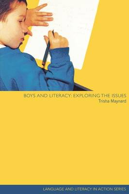 Boys and Literacy: Exploring the Issues - Language and Literacy in Action (Paperback)