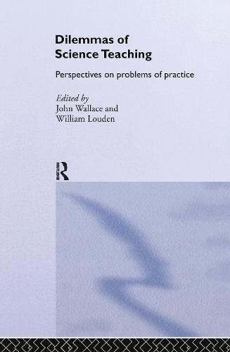 Dilemmas of Science Teaching: Perspectives on Problems of Practice (Hardback)