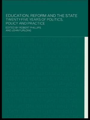 Education, Reform and the State: Twenty Five Years of Politics, Policy and Practice (Paperback)