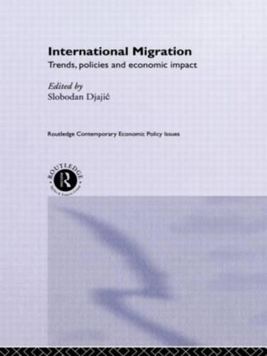 International Migration: Trends, Policy and Economic Impact - Routledge Contemporary Economic Policy Issues (Hardback)