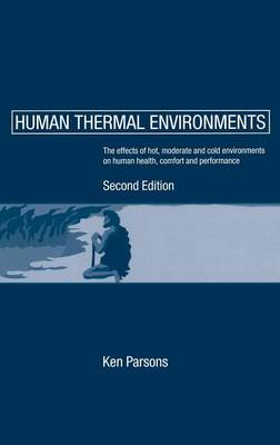 Human Thermal Environments: The Effects of Hot, Moderate, and Cold Environments on Human Health, Comfort and Performance (Hardback)