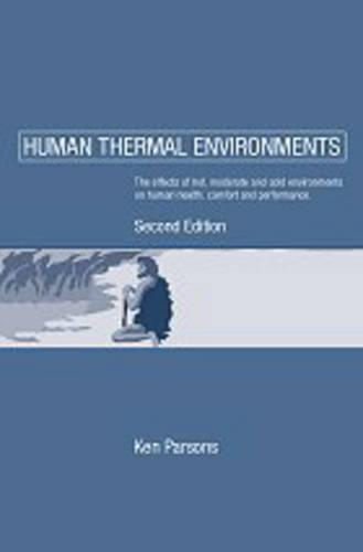 Human Thermal Environments: The Effects of Hot, Moderate, and Cold Environments on Human Health, Comfort and Performance, Second Edition (Paperback)