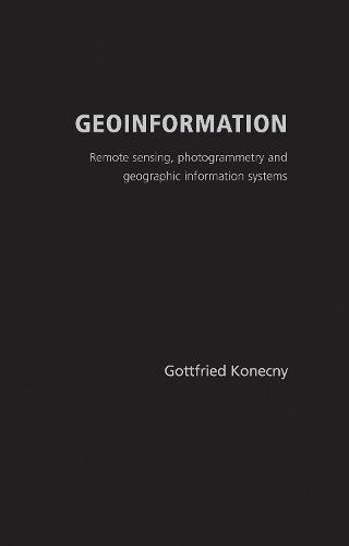 Geoinformation: Remote Sensing, Photogrammetry and Geographic Information Systems (Hardback)