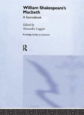 William Shakespeare's Macbeth: A Routledge Study Guide and Sourcebook - Routledge Guides to Literature (Hardback)