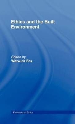 Ethics and the Built Environment - Professional Ethics (Hardback)