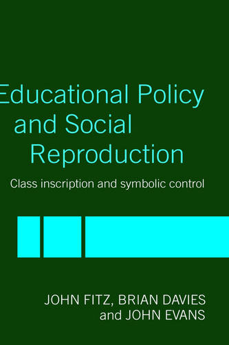 Education Policy and Social Reproduction: Class Inscription & Symbolic Control (Hardback)