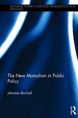 The New Mutualism in Public Policy - Routledge Studies in Business Organizations and Networks (Hardback)