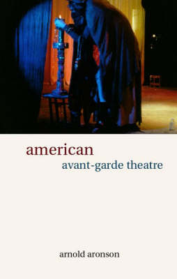 American Avant-Garde Theatre: A History - Theatre Production Studies (Paperback)