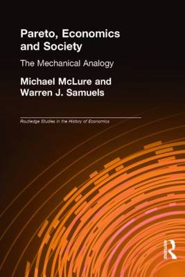 Pareto, Economics and Society: The Mechanical Analogy - Routledge Studies in the History of Economics (Hardback)