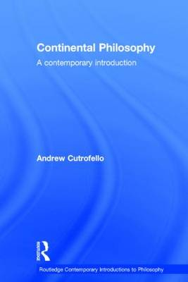 Continental Philosophy: A Contemporary Introduction - Routledge Contemporary Introductions to Philosophy (Hardback)