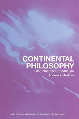 Continental Philosophy: A Contemporary Introduction - Routledge Contemporary Introductions to Philosophy (Paperback)