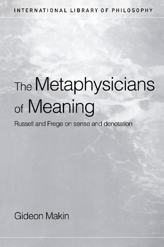 Metaphysicians of Meaning: Frege and Russell on Sense and Denotation - International Library of Philosophy (Hardback)