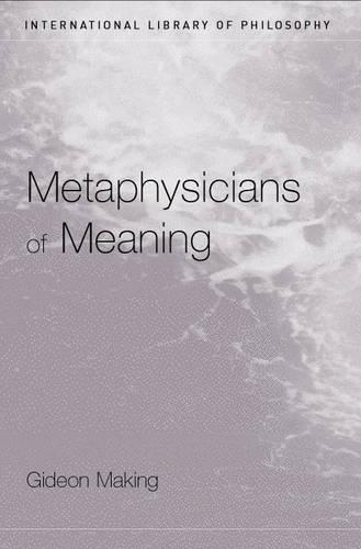 Metaphysicians of Meaning: Frege and Russell on Sense and Denotation - International Library of Philosophy (Paperback)