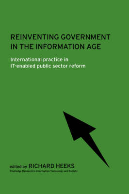 Reinventing Government in the Information Age: International Practice in IT-Enabled Public Sector Reform - Routledge Research in Information Technology and Society (Paperback)