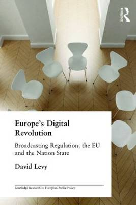 Europe's Digital Revolution: Broadcasting Regulation, the EU and the Nation State - Routledge Research in European Public Policy (Paperback)