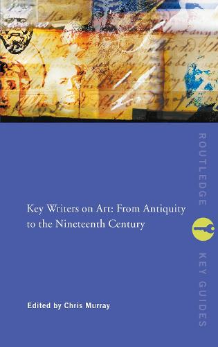 Key Writers on Art: From Antiquity to the Nineteenth Century - Routledge Key Guides (Hardback)