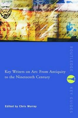 Key Writers on Art: From Antiquity to the Nineteenth Century - Routledge Key Guides (Paperback)