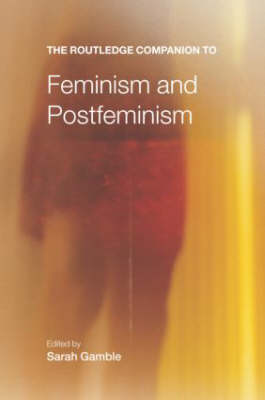 The Routledge Companion to Feminism and Postfeminism - Routledge Companions (Paperback)