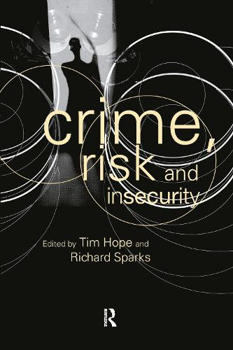 Crime, Risk and Insecurity: Law and Order in Everyday Life and Political Discourse (Hardback)