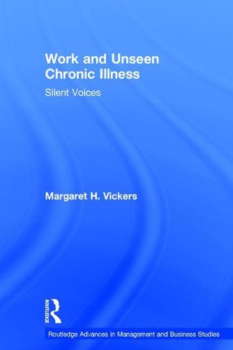 Work and Unseen Chronic Illness: Silent Voices - Routledge Advances in Management and Business Studies (Hardback)