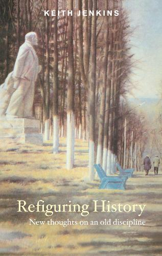 Refiguring History: New Thoughts On an Old Discipline (Hardback)
