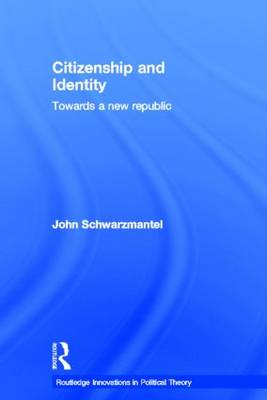 Citizenship and Identity: Towards a New Republic - Routledge Innovations in Political Theory (Hardback)