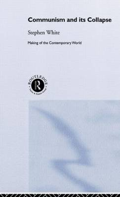 Communism and its Collapse - The Making of the Contemporary World (Hardback)