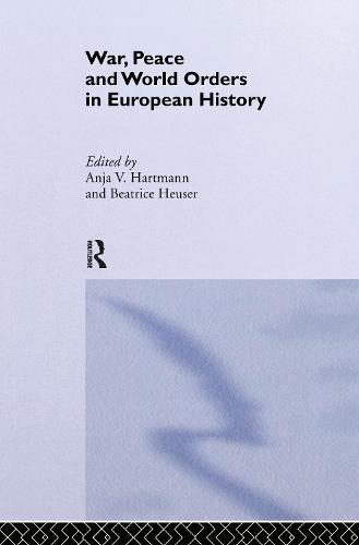 War, Peace and World Orders in European History - New International Relations (Hardback)