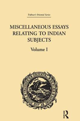 Miscellaneous Essays Relating to Indian Subjects: Volume I (Hardback)