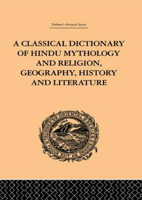 A Classical Dictionary of Hindu Mythology and Religion, Geography, History and Literature (Hardback)
