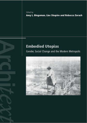 Embodied Utopias: Gender, Social Change and the Modern Metropolis - Architext (Paperback)