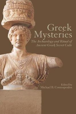 Greek Mysteries: The Archaeology of Ancient Greek Secret Cults (Paperback)