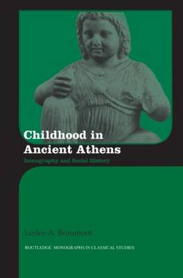 Childhood in Ancient Athens: Iconography and Social History - Routledge Monographs in Classical Studies (Hardback)