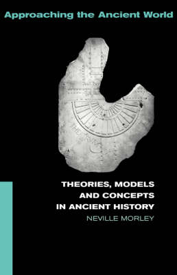 Theories, Models and Concepts in Ancient History - Approaching the Ancient World (Paperback)