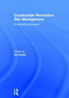 Countryside Recreation Site Management: A Marketing Approach (Hardback)
