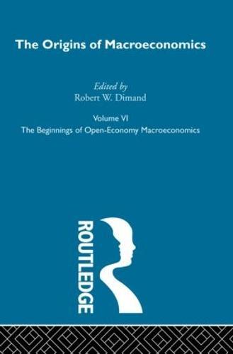 Origins of Macroeconomics: Volume Six - Routledge Library of Twentieth Century Economics (Hardback)