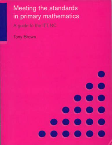 Meeting the Standards in Primary Mathematics: A Guide to the ITT NC (Paperback)