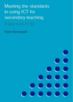 Meeting the Standards in Using ICT for Secondary Teaching: A Guide to the ITTNC (Paperback)