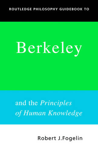 Routledge Philosophy GuideBook to Berkeley and the Principles of Human Knowledge - Routledge Philosophy GuideBooks (Hardback)
