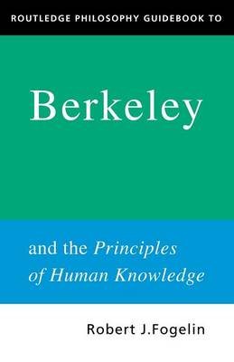 Routledge Philosophy GuideBook to Berkeley and the Principles of Human Knowledge - Routledge Philosophy GuideBooks (Paperback)